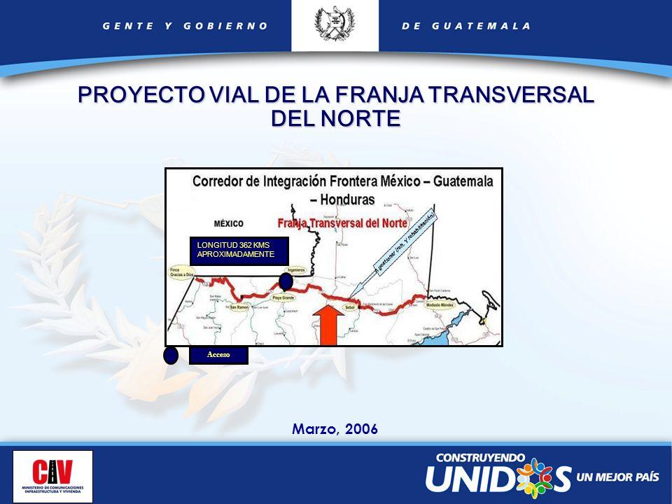 Marzo, 2006 Acceso LONGITUD 362 KMS APROXIMADAMENTE PROYECTO VIAL DE LA FRANJA TRANSVERSAL DEL NORTE