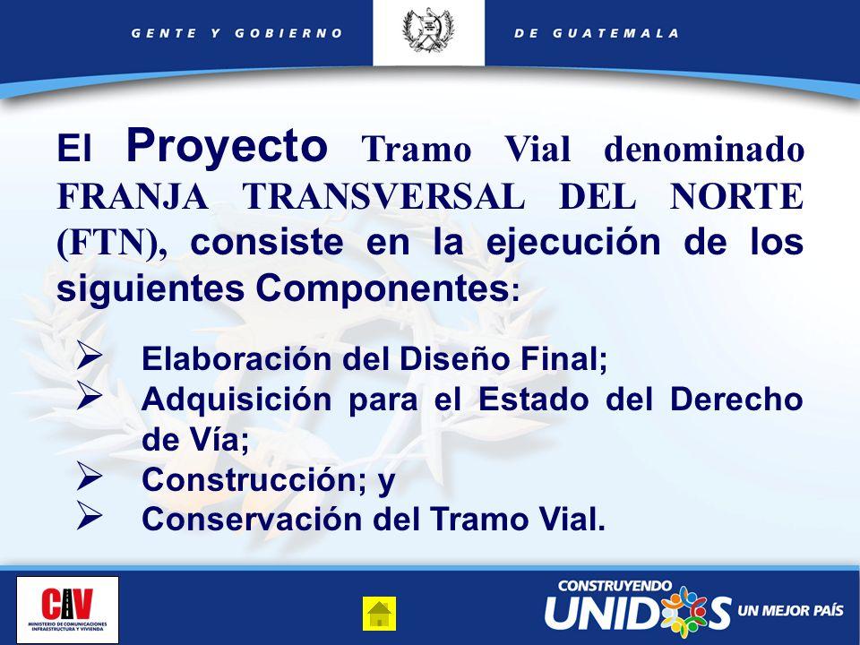 El Proyecto Tramo Vial denominado FRANJA TRANSVERSAL DEL NORTE (FTN), consiste en la ejecución de los siguientes Componentes : Elaboración del Diseño