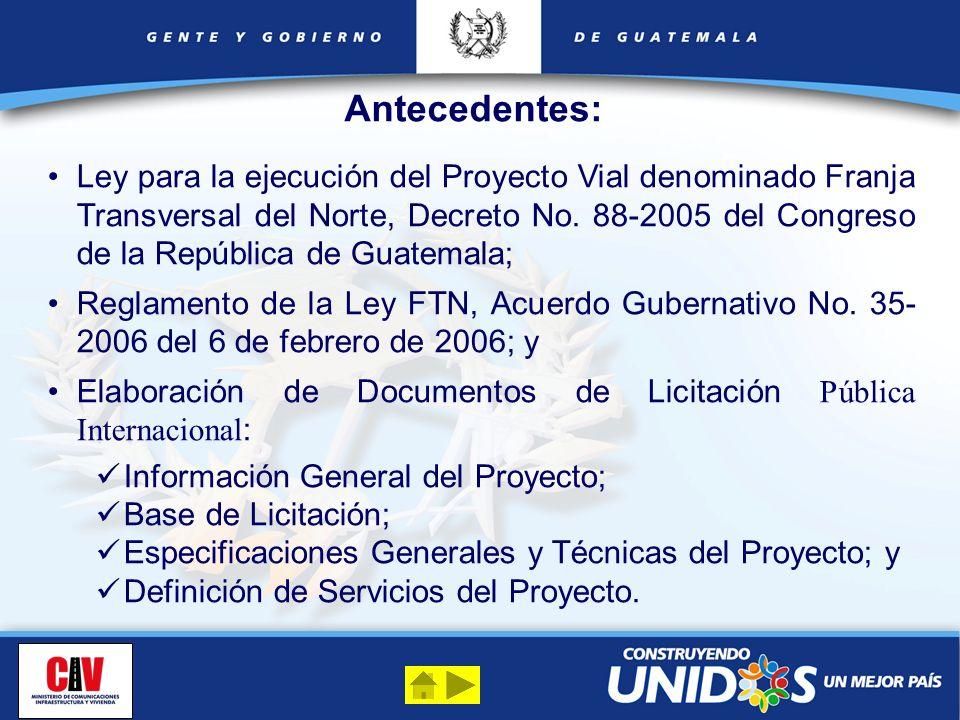 Antecedentes: Ley para la ejecución del Proyecto Vial denominado Franja Transversal del Norte, Decreto No. 88-2005 del Congreso de la República de Gua