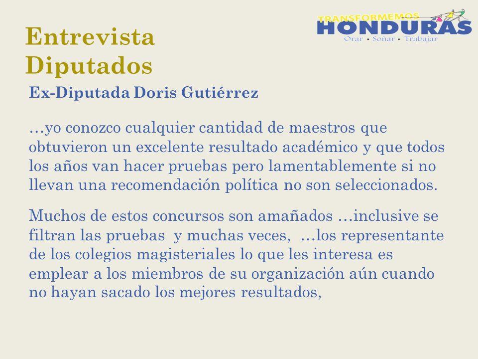 Entrevista Diputados Ex-Diputada Doris Gutiérrez …yo conozco cualquier cantidad de maestros que obtuvieron un excelente resultado académico y que todos los años van hacer pruebas pero lamentablemente si no llevan una recomendación política no son seleccionados.