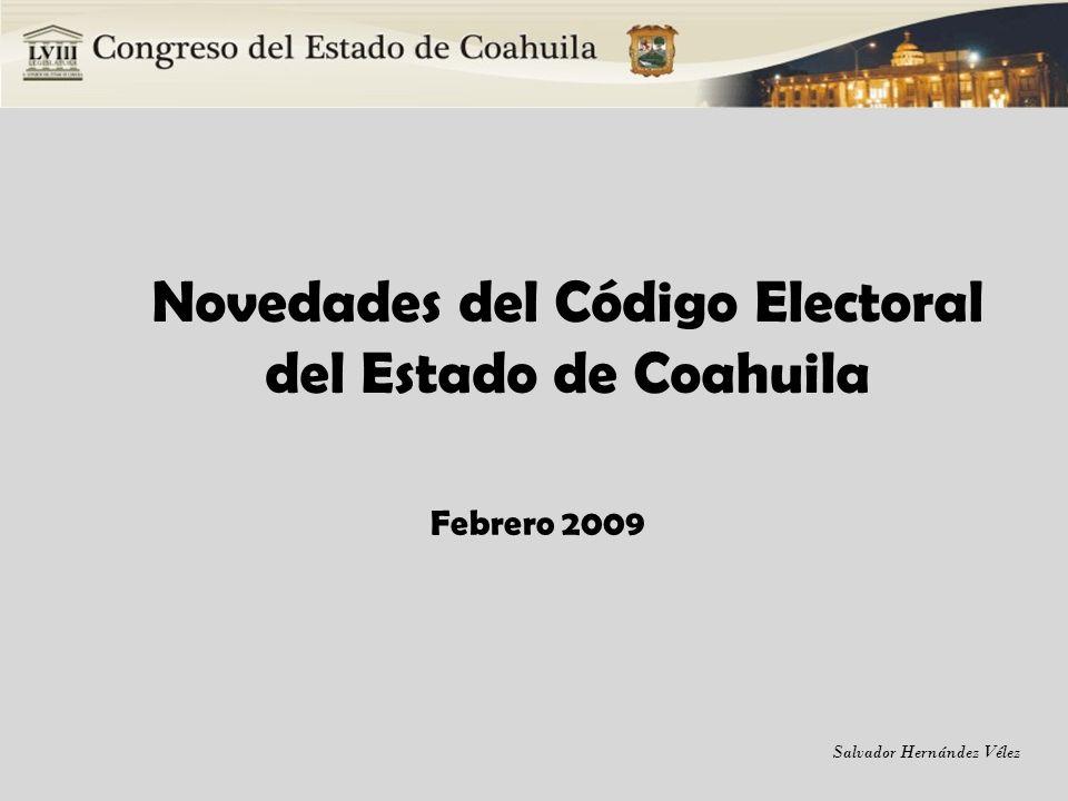 Salvador Hernández Vélez Novedades del Código Electoral del Estado de Coahuila Febrero 2009