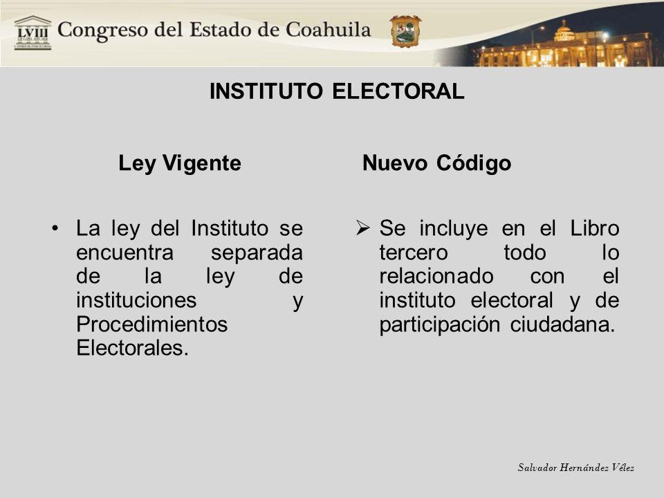 Salvador Hernández Vélez INSTITUTO ELECTORAL Ley Vigente La ley del Instituto se encuentra separada de la ley de instituciones y Procedimientos Electo