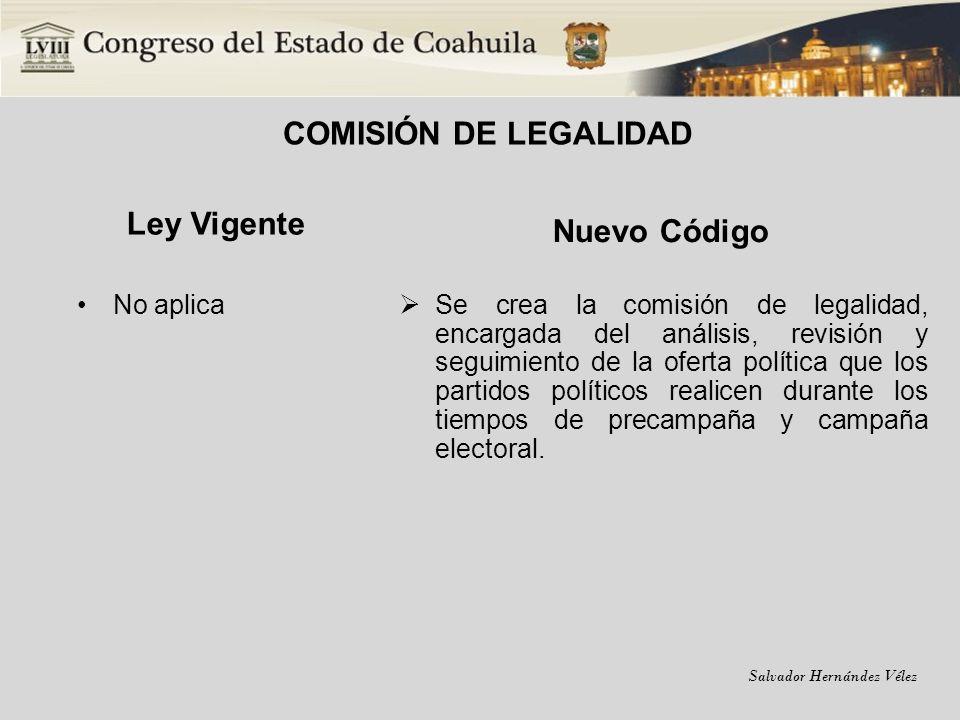 Salvador Hernández Vélez COMISIÓN DE LEGALIDAD Ley Vigente No aplica Nuevo Código Se crea la comisión de legalidad, encargada del análisis, revisión y