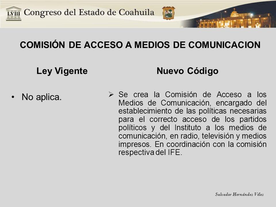 Salvador Hernández Vélez COMISIÓN DE ACCESO A MEDIOS DE COMUNICACION Ley Vigente No aplica. Nuevo Código Se crea la Comisión de Acceso a los Medios de