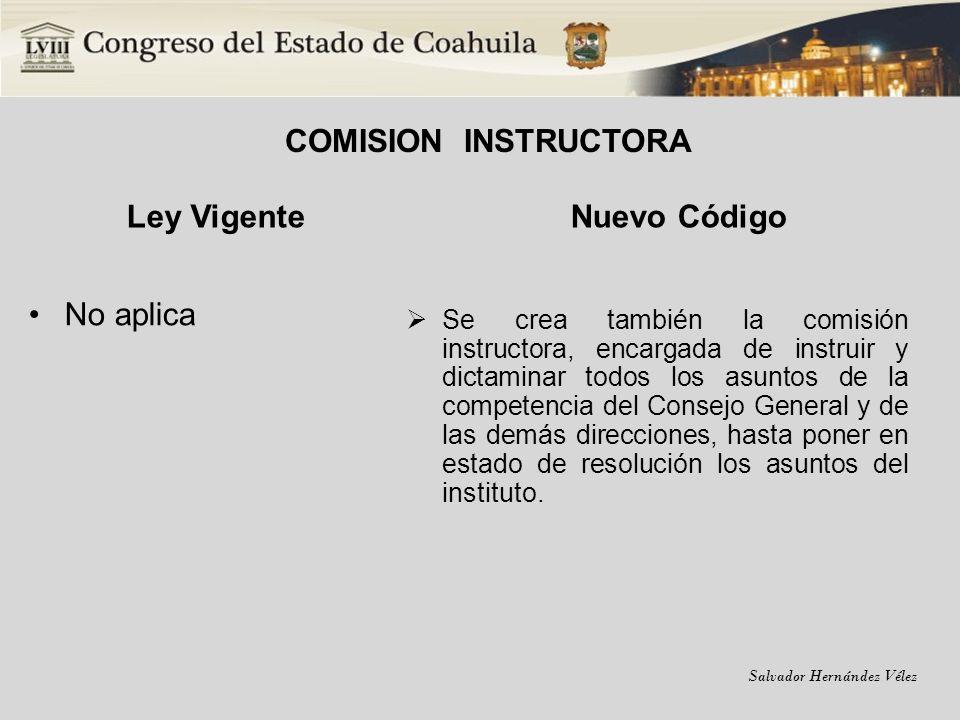 Salvador Hernández Vélez COMISION INSTRUCTORA Ley Vigente No aplica Nuevo Código Se crea también la comisión instructora, encargada de instruir y dict