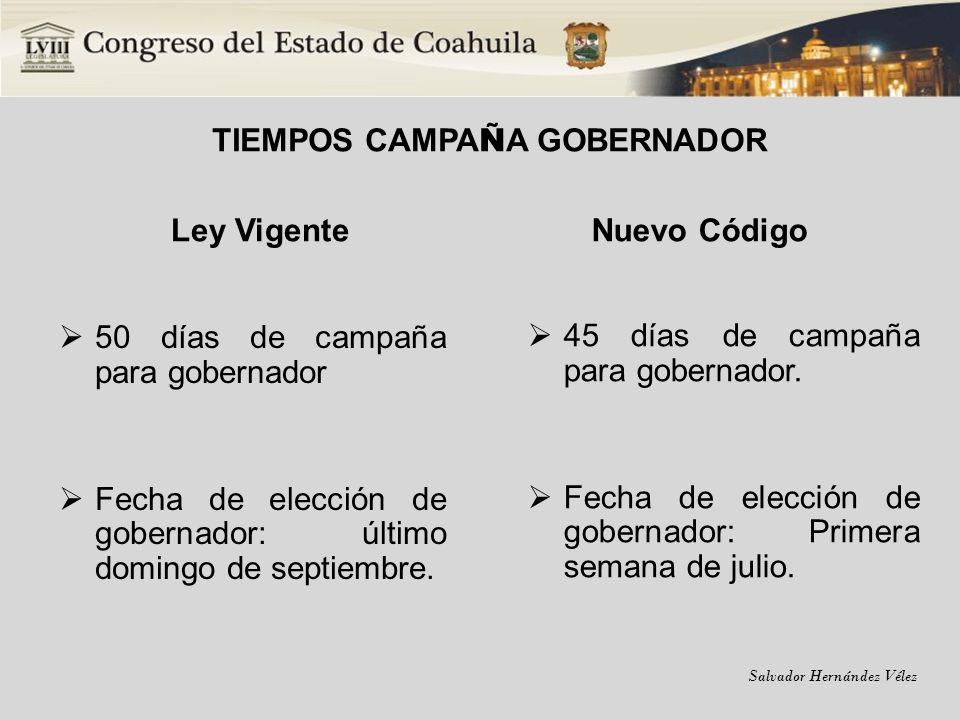 Salvador Hernández Vélez TIEMPOS CAMPA Ñ A GOBERNADOR Ley Vigente 50 días de campaña para gobernador Fecha de elección de gobernador: último domingo d