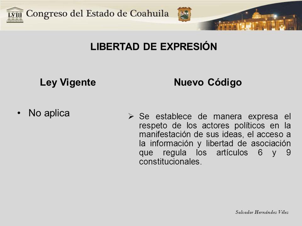 Salvador Hernández Vélez LIBERTAD DE EXPRESIÓN Ley Vigente No aplica Nuevo Código Se establece de manera expresa el respeto de los actores políticos e