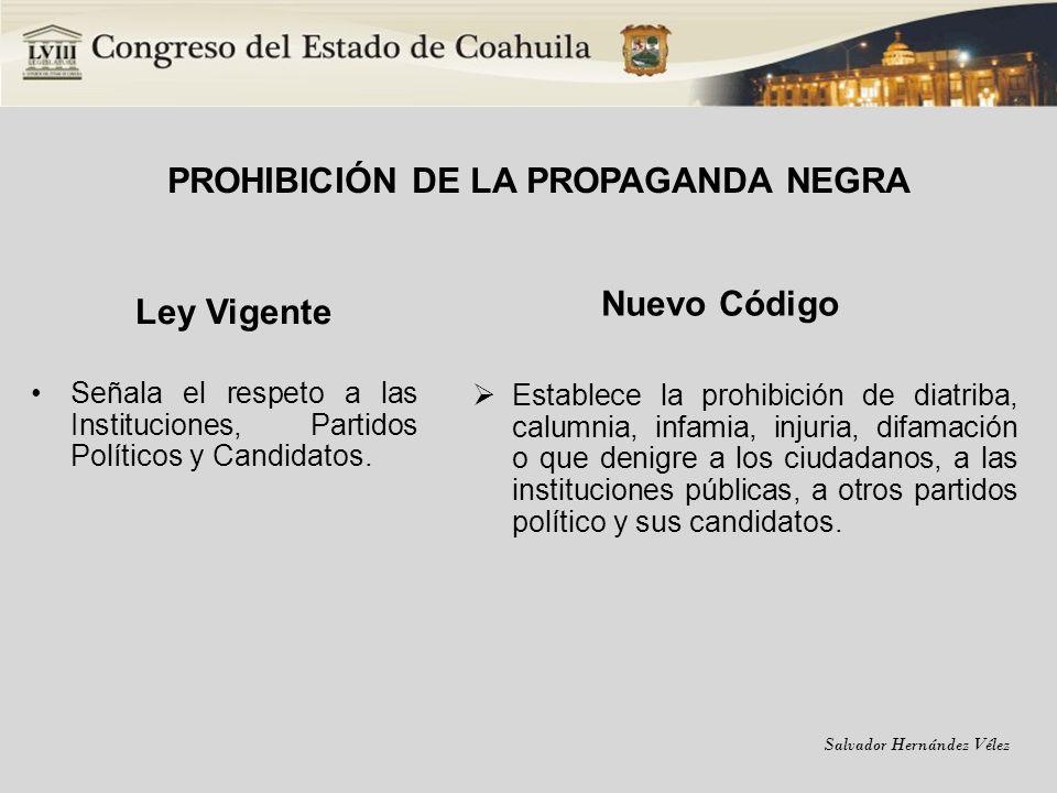Salvador Hernández Vélez PROHIBICIÓN DE LA PROPAGANDA NEGRA Ley Vigente Señala el respeto a las Instituciones, Partidos Políticos y Candidatos. Nuevo