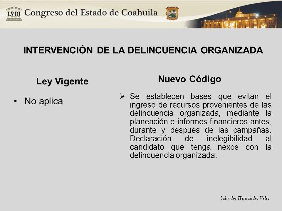 Salvador Hernández Vélez INTERVENCIÓN DE LA DELINCUENCIA ORGANIZADA Ley Vigente No aplica Nuevo Código Se establecen bases que evitan el ingreso de re