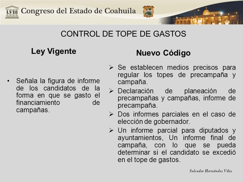 Salvador Hernández Vélez CONTROL DE TOPE DE GASTOS Ley Vigente Señala la figura de informe de los candidatos de la forma en que se gasto el financiami