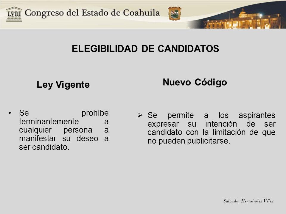 Salvador Hernández Vélez ELEGIBILIDAD DE CANDIDATOS Ley Vigente Se prohíbe terminantemente a cualquier persona a manifestar su deseo a ser candidato.