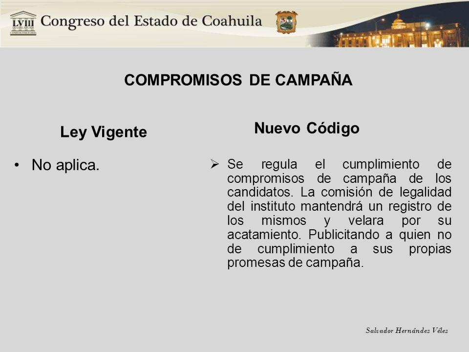Salvador Hernández Vélez COMPROMISOS DE CAMPAÑA Ley Vigente No aplica. Nuevo Código Se regula el cumplimiento de compromisos de campaña de los candida