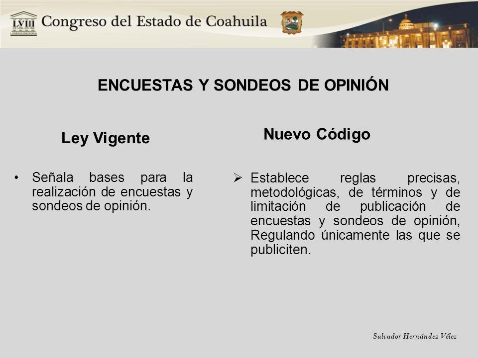Salvador Hernández Vélez ENCUESTAS Y SONDEOS DE OPINIÓN Ley Vigente Señala bases para la realización de encuestas y sondeos de opinión. Nuevo Código E