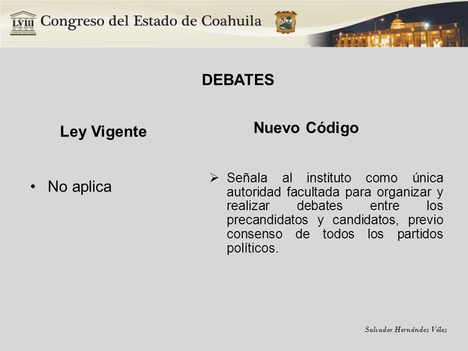 Salvador Hernández Vélez DEBATES Ley Vigente No aplica Nuevo Código Señala al instituto como única autoridad facultada para organizar y realizar debat