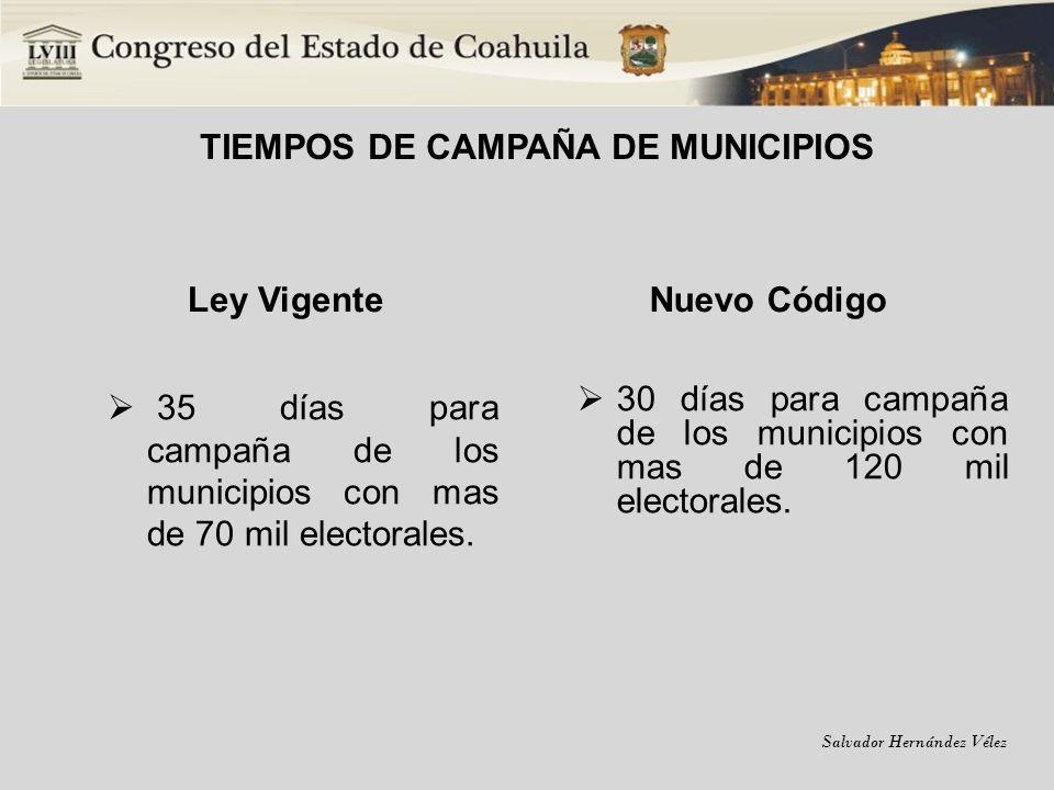 Salvador Hernández Vélez TIEMPOS DE CAMPAÑA DE MUNICIPIOS Ley Vigente 35 días para campaña de los municipios con mas de 70 mil electorales. Nuevo Códi