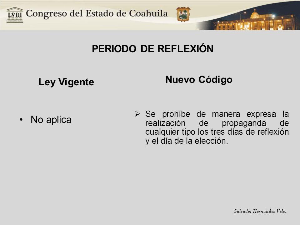 Salvador Hernández Vélez PERIODO DE REFLEXIÓN Ley Vigente No aplica Nuevo Código Se prohíbe de manera expresa la realización de propaganda de cualquie