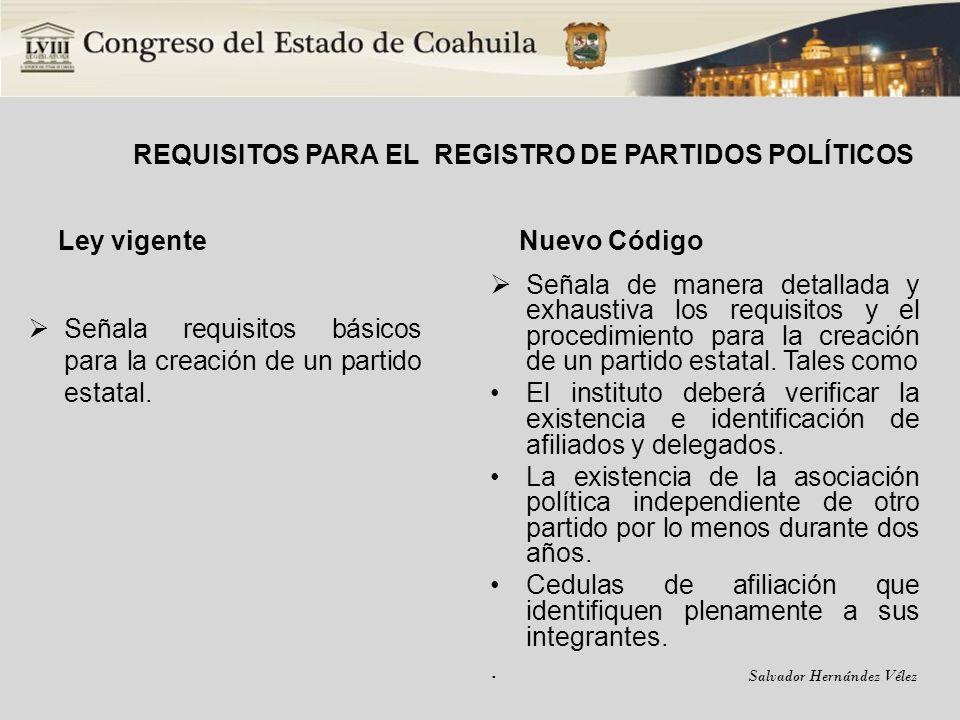 Salvador Hernández Vélez REQUISITOS PARA EL REGISTRO DE PARTIDOS POLÍTICOS Ley Vigente No aplica Nuevo Código Prohíbe la intervención de gremios o sindicatos para la creación y/o afiliación de Partidos Políticos.