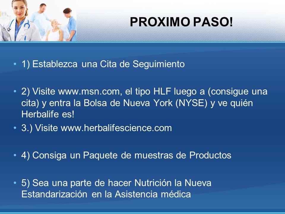PROXIMO PASO! 1) Establezca una Cita de Seguimiento 2) Visite www.msn.com, el tipo HLF luego a (consigue una cita) y entra la Bolsa de Nueva York (NYS