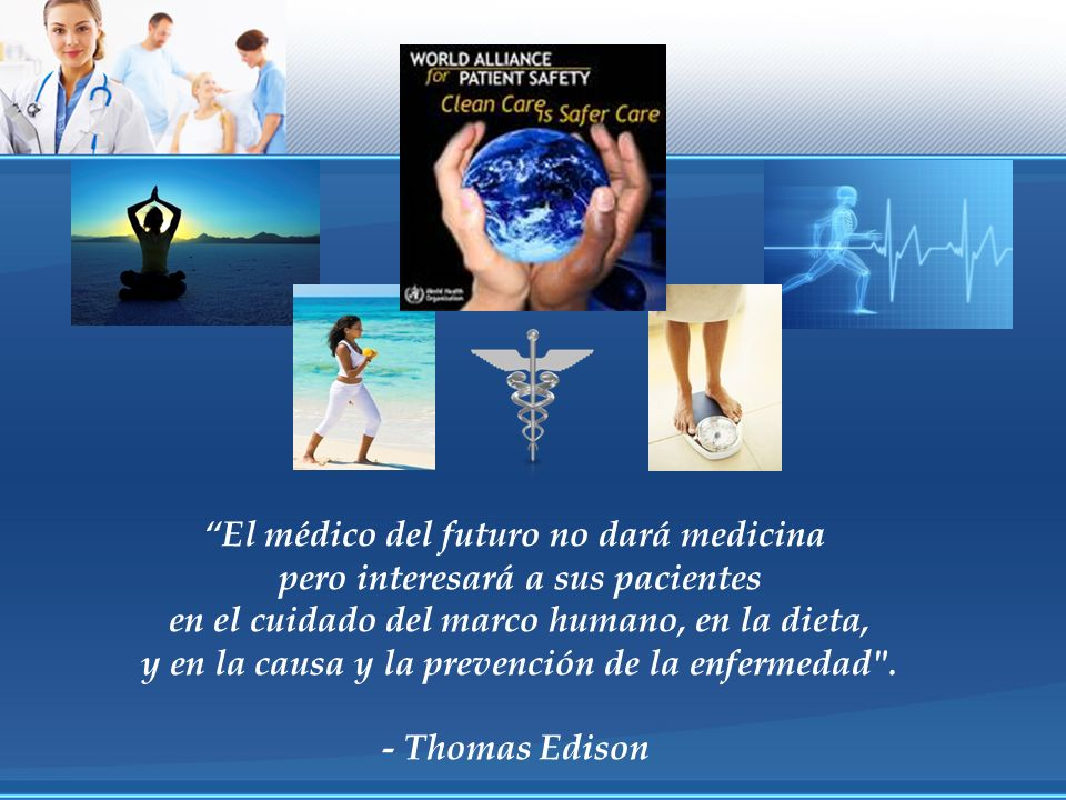 El médico del futuro no dará medicina pero interesará a sus pacientes en el cuidado del marco humano, en la dieta, y en la causa y la prevención de la
