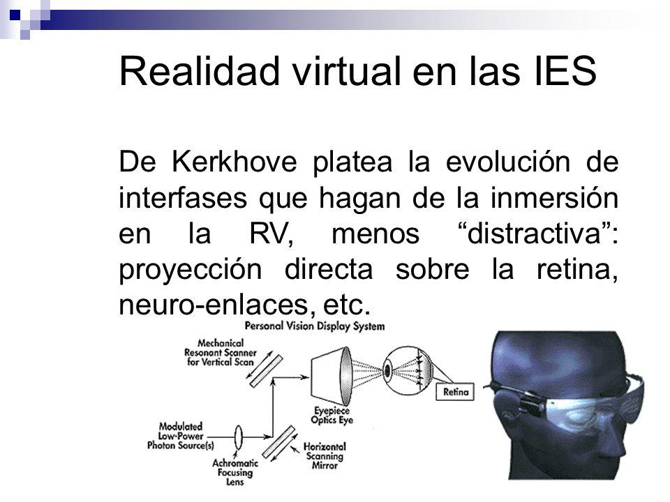 Realidad virtual en las IES De Kerkhove platea la evolución de interfases que hagan de la inmersión en la RV, menos distractiva: proyección directa sobre la retina, neuro-enlaces, etc.