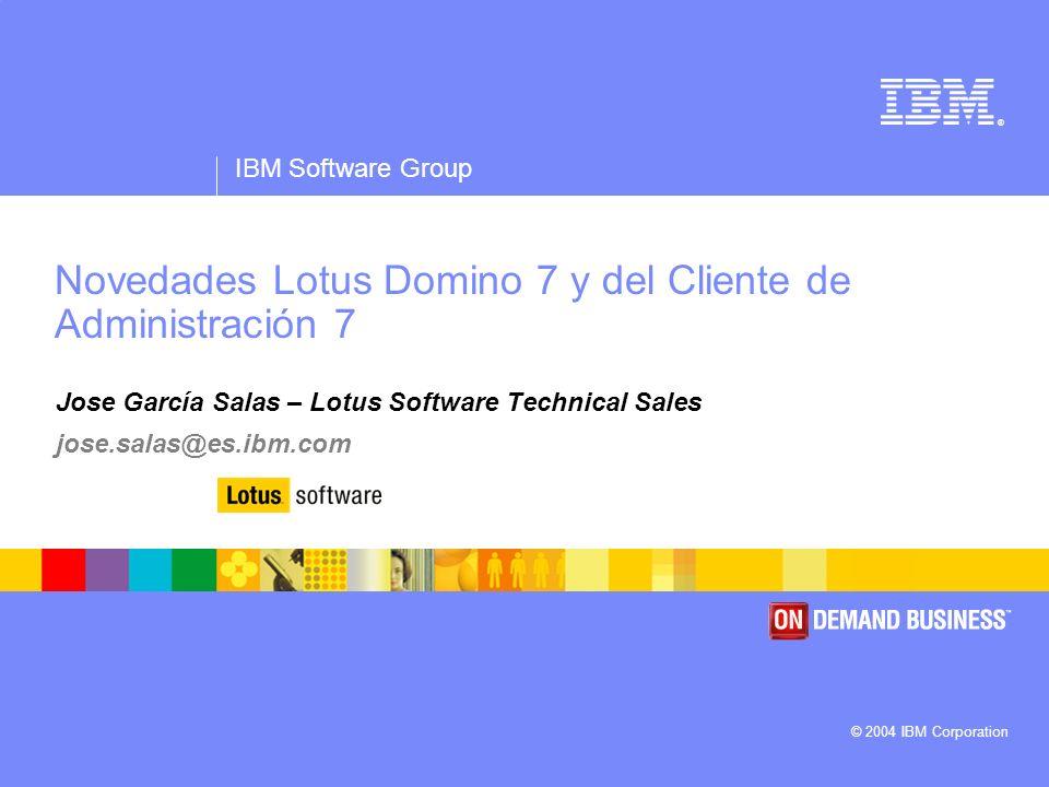 ® IBM Software Group © 2004 IBM Corporation Novedades Lotus Domino 7 y del Cliente de Administración 7 Jose García Salas – Lotus Software Technical Sa