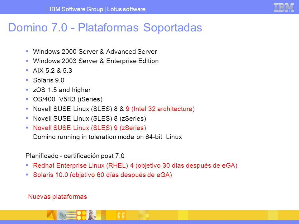 IBM Software Group | Lotus software Domino 7.0 - Plataformas Soportadas Windows 2000 Server & Advanced Server Windows 2003 Server & Enterprise Edition