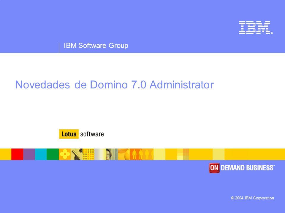 ® IBM Software Group © 2004 IBM Corporation Novedades de Domino 7.0 Administrator