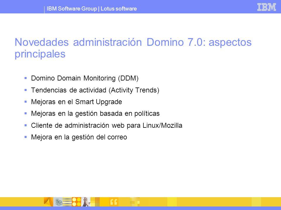 IBM Software Group | Lotus software Novedades administración Domino 7.0: aspectos principales Domino Domain Monitoring (DDM) Tendencias de actividad (