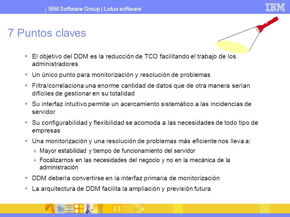 IBM Software Group | Lotus software 7 Puntos claves El objetivo del DDM es la reducción de TCO facilitando el trabajo de los administradores Un único
