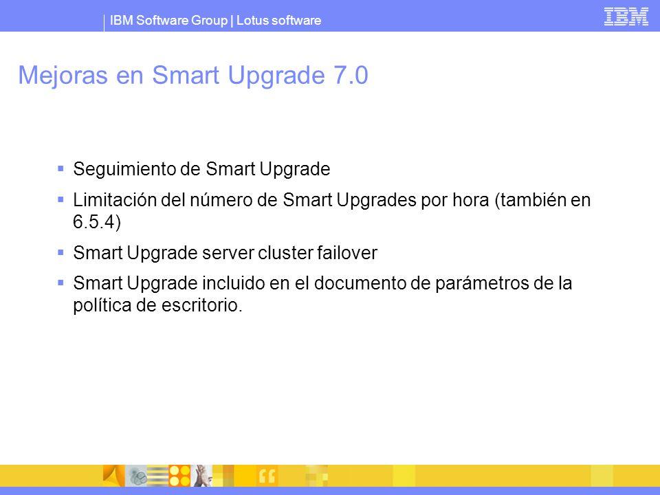 IBM Software Group | Lotus software Mejoras en Smart Upgrade 7.0 Seguimiento de Smart Upgrade Limitación del número de Smart Upgrades por hora (tambié
