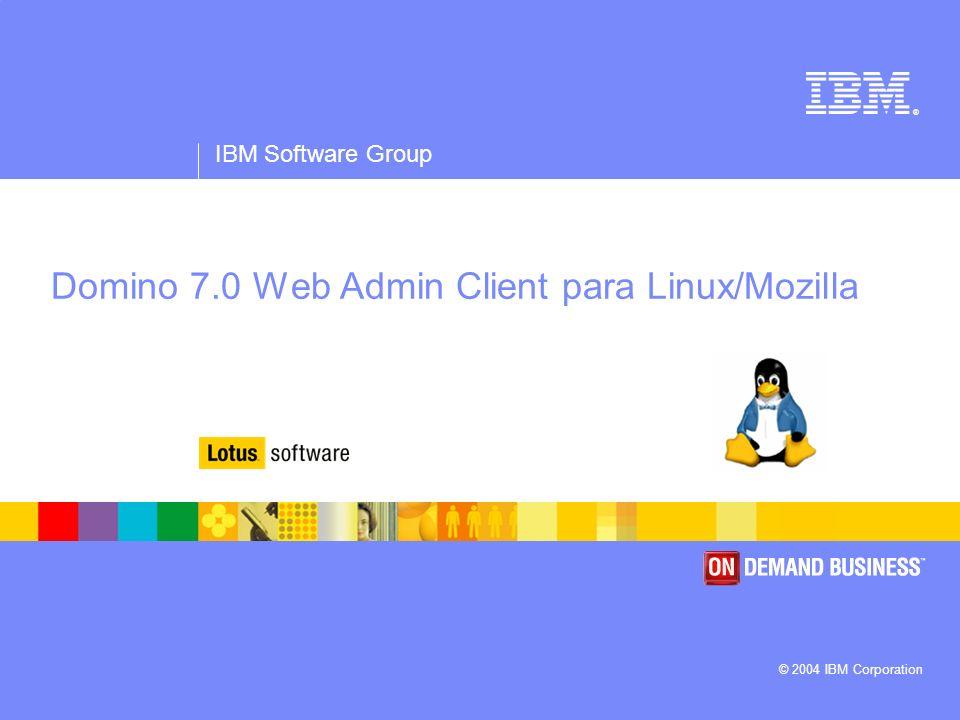 ® IBM Software Group © 2004 IBM Corporation Domino 7.0 Web Admin Client para Linux/Mozilla
