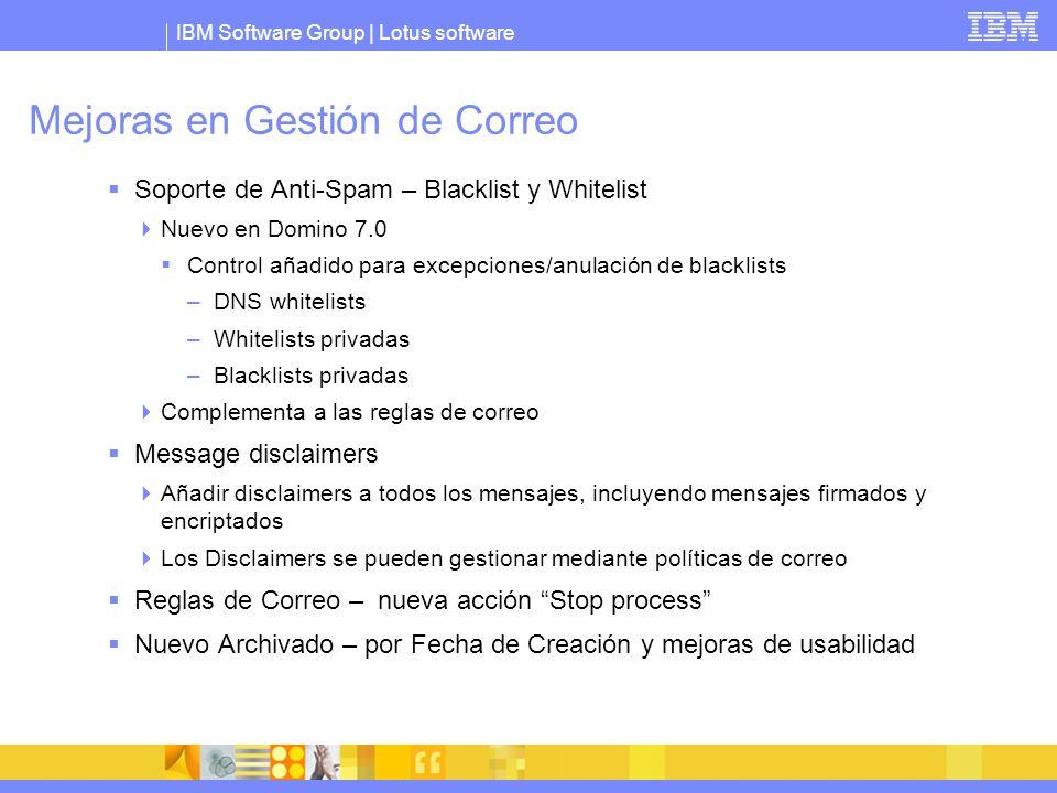 IBM Software Group | Lotus software Mejoras en Gestión de Correo Soporte de Anti-Spam – Blacklist y Whitelist Nuevo en Domino 7.0 Control añadido para