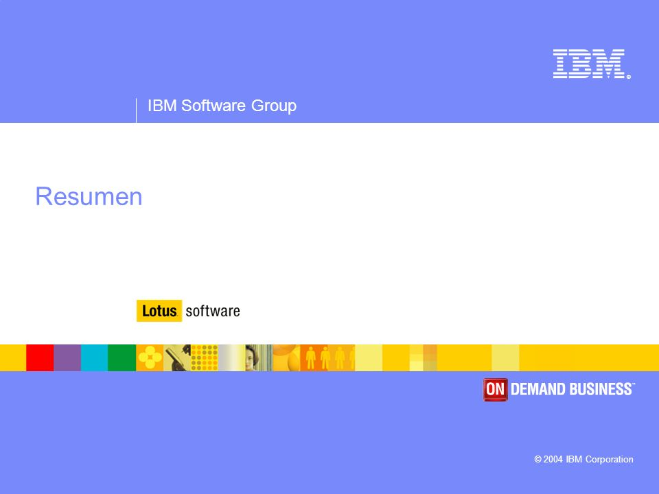 ® IBM Software Group © 2004 IBM Corporation Resumen