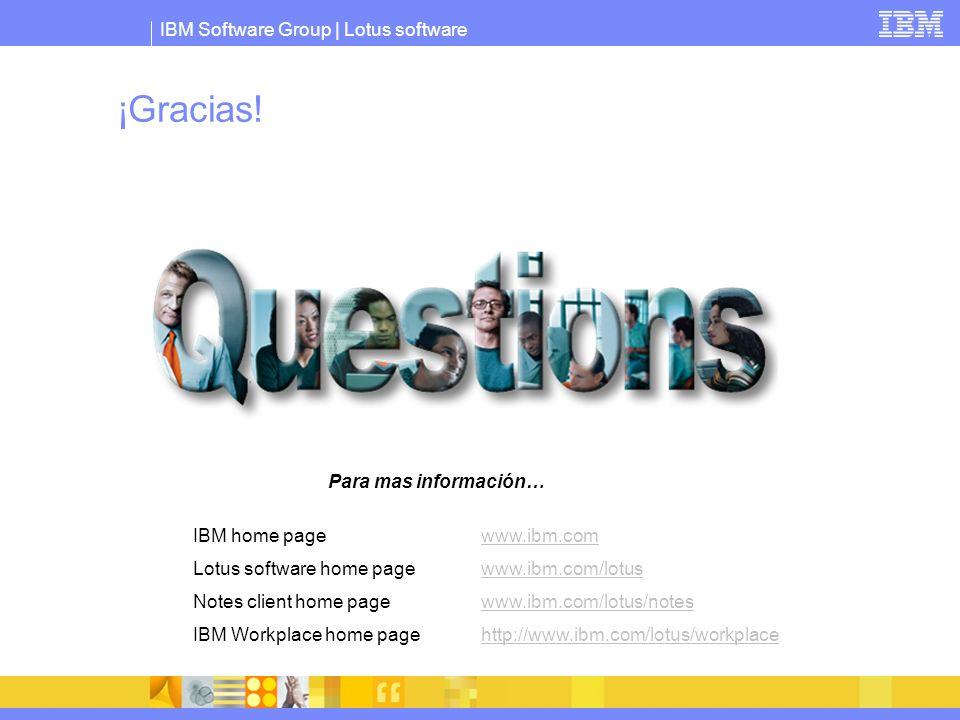 IBM Software Group | Lotus software ¡Gracias! IBM home page www.ibm.comwww.ibm.com Lotus software home page www.ibm.com/lotuswww.ibm.com/lotus Notes c