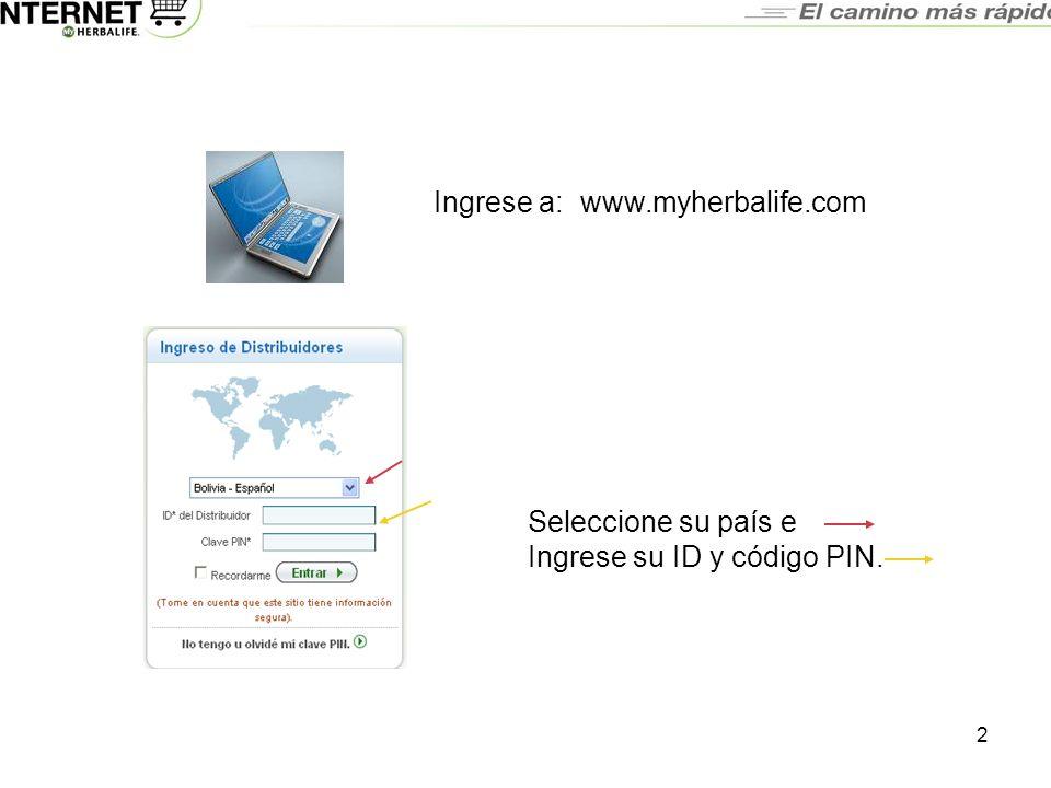 2 Ingrese a: www.myherbalife.com Seleccione su país e Ingrese su ID y código PIN.