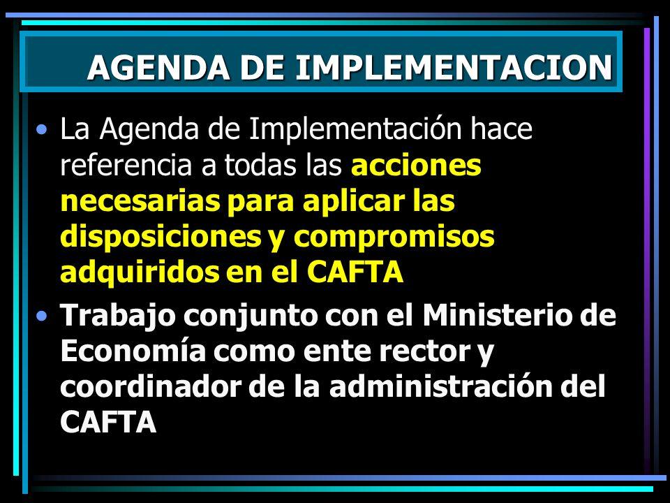 La Agenda de Implementación hace referencia a todas las acciones necesarias para aplicar las disposiciones y compromisos adquiridos en el CAFTA Trabaj