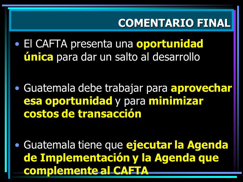 El CAFTA presenta una oportunidad única para dar un salto al desarrollo Guatemala debe trabajar para aprovechar esa oportunidad y para minimizar costo