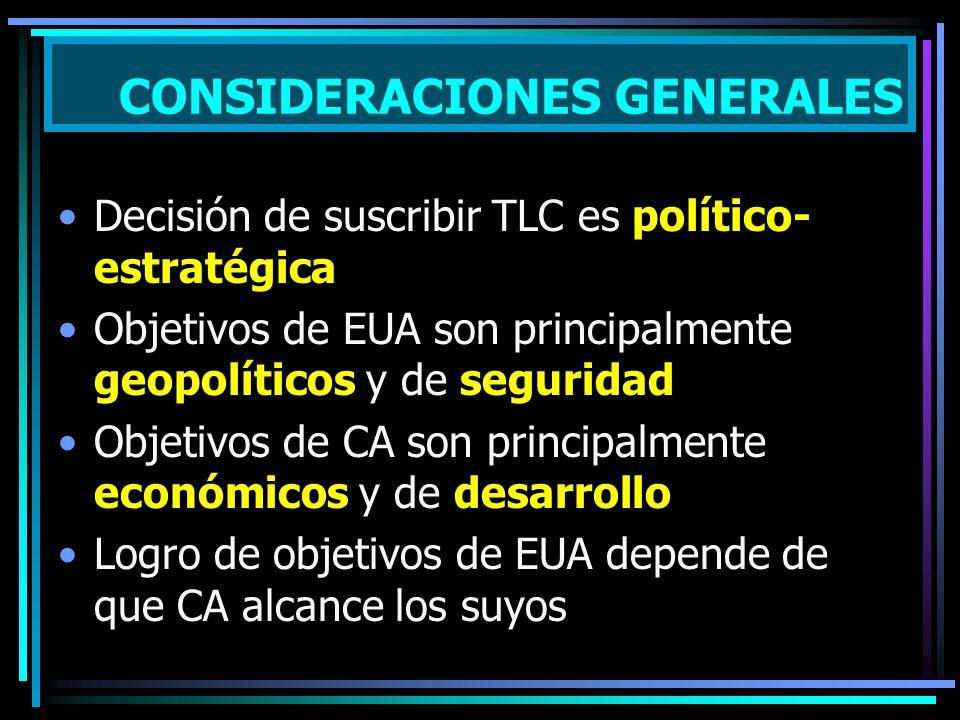 Decisión de suscribir TLC es político- estratégica Objetivos de EUA son principalmente geopolíticos y de seguridad Objetivos de CA son principalmente