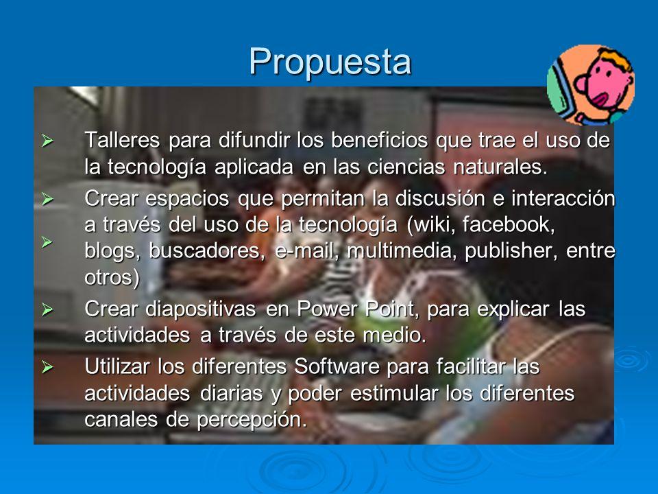 Propuesta Talleres para difundir los beneficios que trae el uso de la tecnología aplicada en las ciencias naturales. Talleres para difundir los benefi