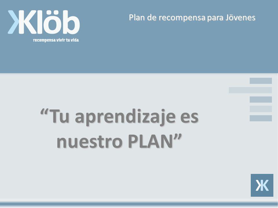 Tu aprendizaje es nuestro PLAN Plan de recompensa para Jövenes