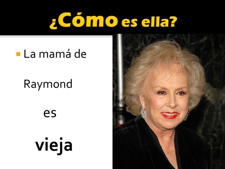 La mamá de Raymond es vieja