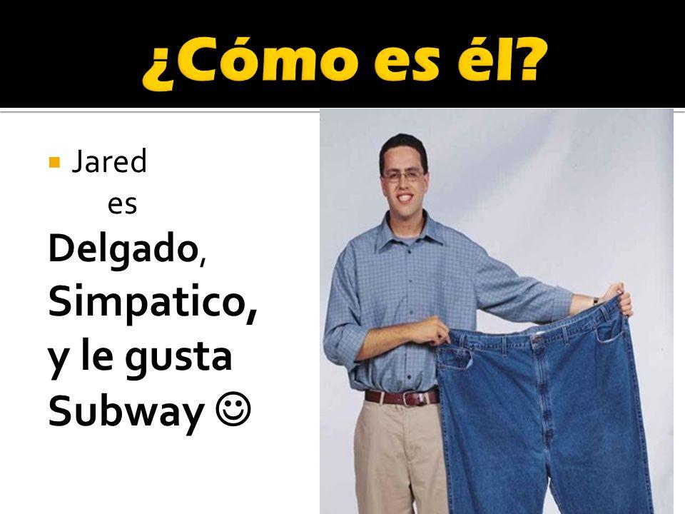 Jared es Delgado, Simpatico, y le gusta Subway