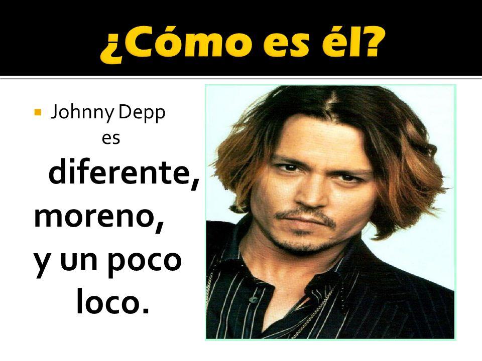 Johnny Depp es diferente, moreno, y un poco loco.