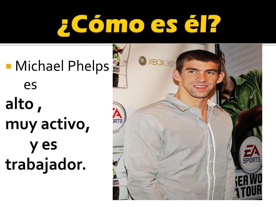 Michael Phelps es alto, muy activo, y es trabajador.