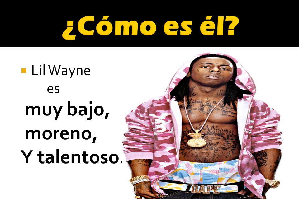 Lil Wayne es muy bajo, moreno, Y talentoso.