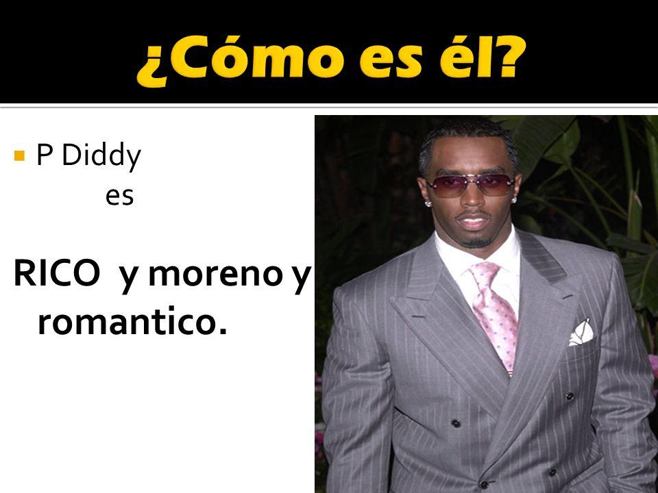 P Diddy es RICO y moreno y romantico.