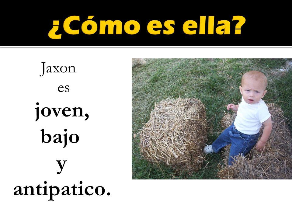 Jaxon es joven, bajo y antipatico.
