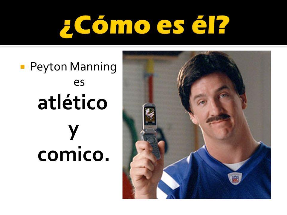 Peyton Manning es atlético y comico.