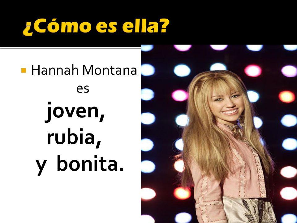 Hannah Montana es joven, rubia, y bonita.