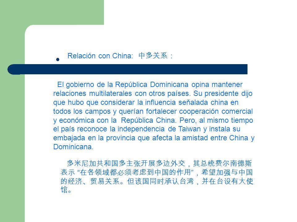 Relación con China: El gobierno de la República Dominicana opina mantener relaciones multilaterales con otros países. Su presidente dijo que hubo que